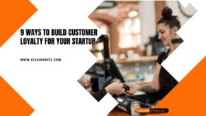 9 Ways to Build Customer Loyalty for Your Startup