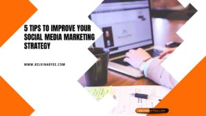 5 Tips to Improve Your Social Media Marketing Strategy