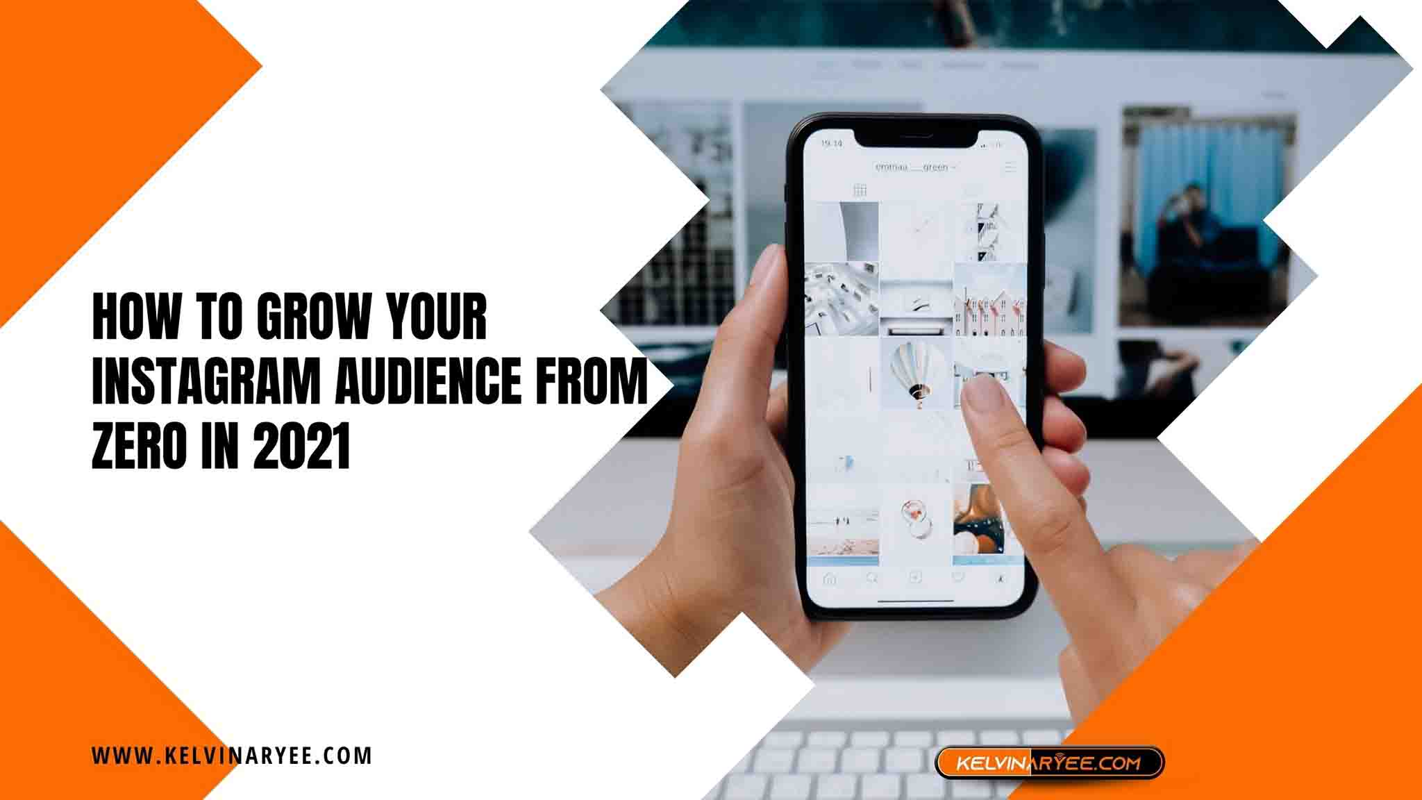 How To Grow Your Instagram Audience From Zero In 2021