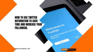 How to Use Twitter Automation to Save Time and Increase Your Followers.