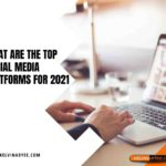 What Are the Top Social Media Platforms For 2021